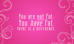 not fat, have fat
